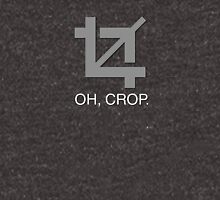 Oh, crop. Unisex T-Shirt