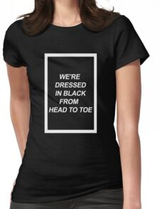 We're dressed in black. Womens Fitted T-Shirt
