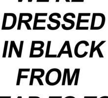 We're dressed in black. Sticker