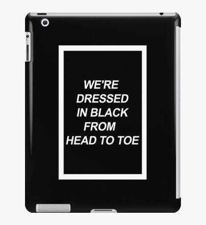 We're dressed in black. iPad Case/Skin