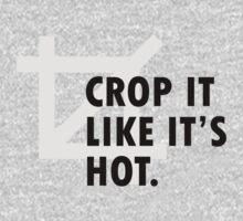 Crop it like it's hot. by sandywoo