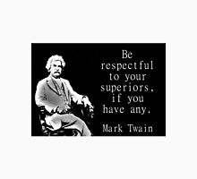 Be Respectful To Your Superiors - Twain Unisex T-Shirt