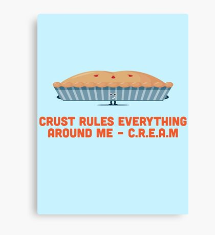 Character Building - Crust rules everything around me… Canvas Print