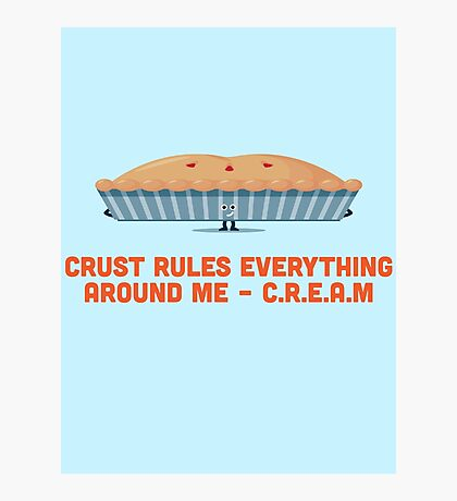 Character Building - Crust rules everything around me… Photographic Print