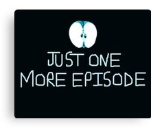 Just One More Episode Fringe Canvas Print