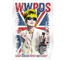 What Would Patsy Do, Sweetie? Ab Fab. Absolutely Fabulous. Patsy Stone. Edina.  Poster