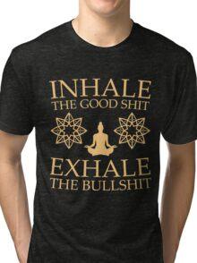 Yoga: Inhale the good shit Tri-blend T-Shirt