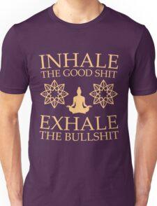 Yoga: Inhale the good shit Unisex T-Shirt