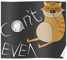 'Can't Even' Cat Design (for any product) Poster