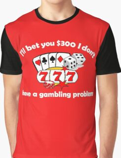 I'll bet you I don't have a gambling problem Graphic T-Shirt