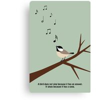 """""""A bird does not sing because it has an answer. It sings because it has a song."""" Canvas Print"""