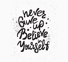 Never give up and believe in yourself handwritten scribble design Unisex T-Shirt