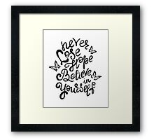 Never lose hope and believe in yourself  Framed Print