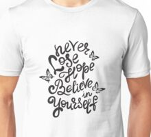 Never lose hope and believe in yourself  Unisex T-Shirt