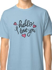 Hello i love you handwritten design Classic T-Shirt