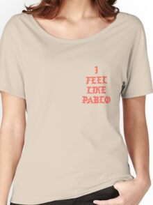 """Kanye West """"I feel like Pablo"""" Women's Relaxed Fit T-Shirt"""