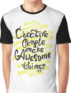 Creative people make awesome things Graphic T-Shirt