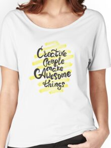 Creative people make awesome things Women's Relaxed Fit T-Shirt