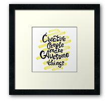 Creative people make awesome things Framed Print