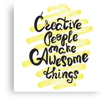 Creative people make awesome things Canvas Print