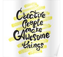 Creative people make awesome things Poster