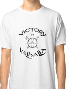 Victory or Valhalla, black Classic T-Shirt