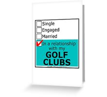 In A Relationship With My Golf Clubs Greeting Card