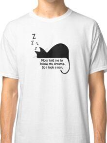 Follow Your Dreams Classic T-Shirt