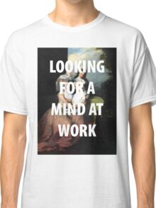A MIND AT WORK Classic T-Shirt