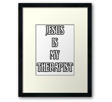 Jesus is My Therapist Framed Print