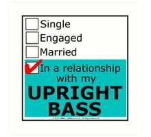 In A Relationship With My Upright Bass Art Print