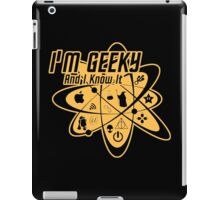 I'm Geeky And I Know It iPad Case/Skin