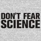 Don't Fear Science by BroadcastMedia