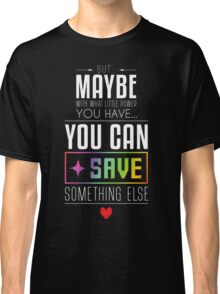 Maybe you can SAVE something else Classic T-Shirt