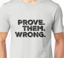Motivation Quote: Prove Them Wrong Unisex T-Shirt