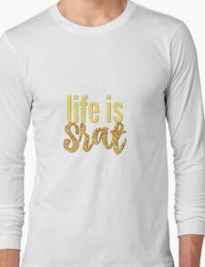 life is srat Long Sleeve T-Shirt