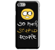 So much stupid people  iPhone Case/Skin