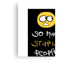 So much stupid people  Canvas Print