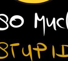 So much stupid people  Sticker