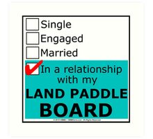 In A Relationship With My Land Paddle Board Art Print
