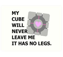 My cube will never leave me it has no legs. (portal) Art Print