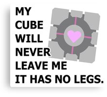 My cube will never leave me it has no legs. (portal) Canvas Print