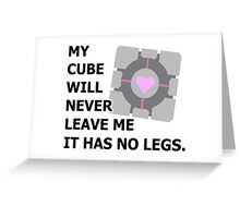 My cube will never leave me it has no legs. (portal) Greeting Card
