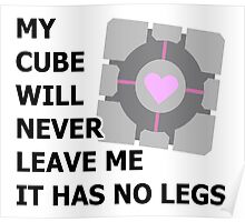 My cube will never leave me it has no legs. (portal) Poster
