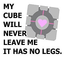 My cube will never leave me it has no legs. (portal) Photographic Print