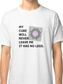 My cube will never leave me it has no legs. (portal) Classic T-Shirt