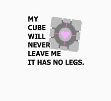 My cube will never leave me it has no legs. (portal) Unisex T-Shirt