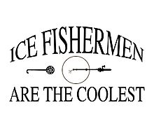 Ice fishermen are the coolest Photographic Print