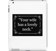 Your Wife Has A Lovely Neck. iPad Case/Skin