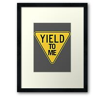 YIELD TO ME. Framed Print